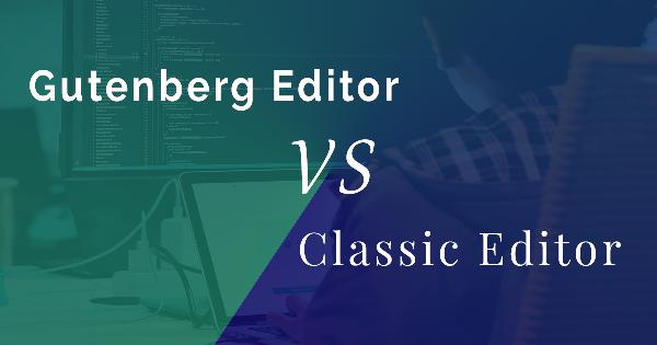 gutenberg vs classic editor